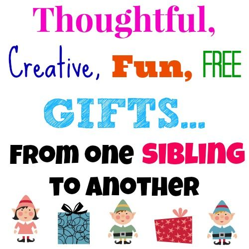 sibling gifts - these are the best! Thoughtful and doesn't cost a cent! (Tru...