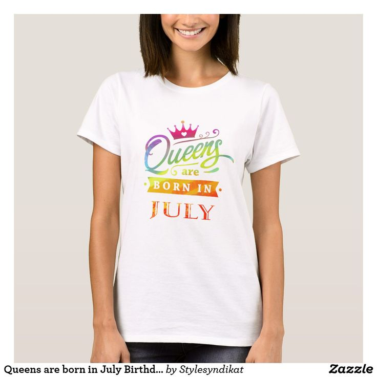 Queens Are Born In July Birthday Gift T Shirt