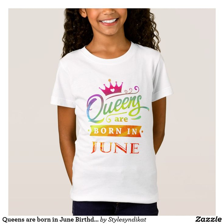 Queens Are Born In June Birthday Gift T Shirt