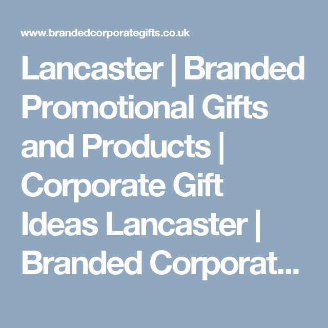 Lancaster | Branded Promotional Gifts and Products | Corporate Gift Ideas Lancas...