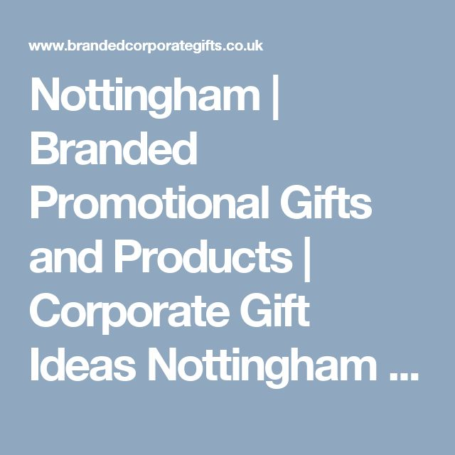 Nottingham   Branded Promotional Gifts and Products   Corporate Gift Ideas Notti...