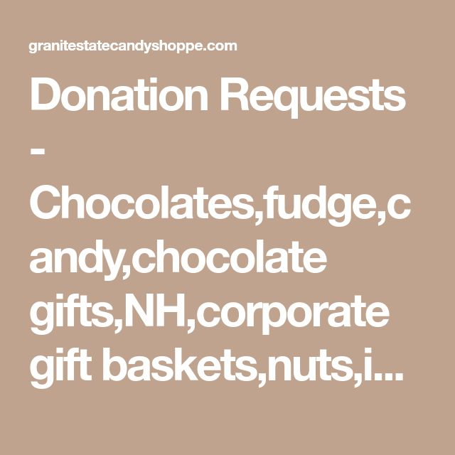 Corporate Gifts : Donation Requests - Chocolates,fudge,candy